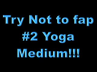 Try not to fap yoga 2 medium